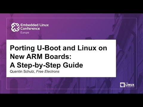 Porting U-Boot and Linux on New ARM Boards: A Step-by-Step Guide - Quentin Schulz, Free Electrons