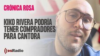 Crónica Rosa: Kiko Rivera podría tener compradores para Cantora