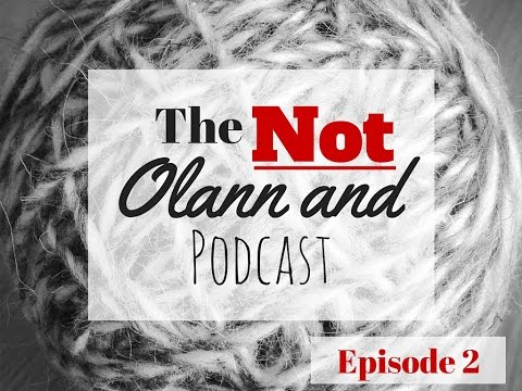 The Not Olann and Podcast Episode 2