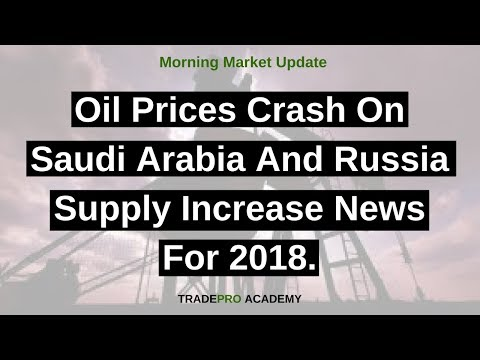 Oil prices crash on Saudi Arabia and Russia supply increase news for 2018.