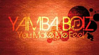 YAMBA BOIZ - YOU MAKE ME FEEL