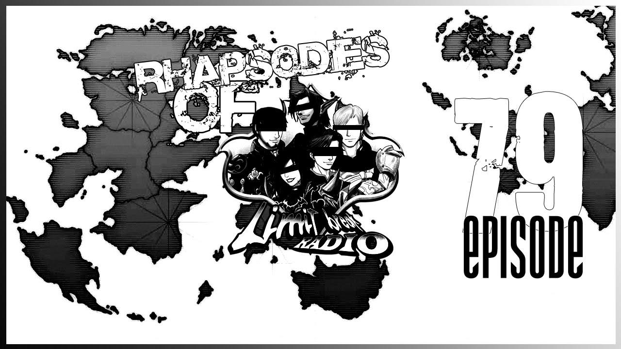 (FFXI & FFXIV PODCAST) Limit Break Radio - Episode 79 - Rhapsodies of LBR