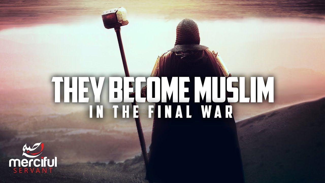 THEY WILL BECOME MUSLIM - PROPHECY OF THE FINAL WAR