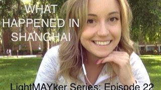 What happened in SHANGHAI - LightMAYker series: Episode 22