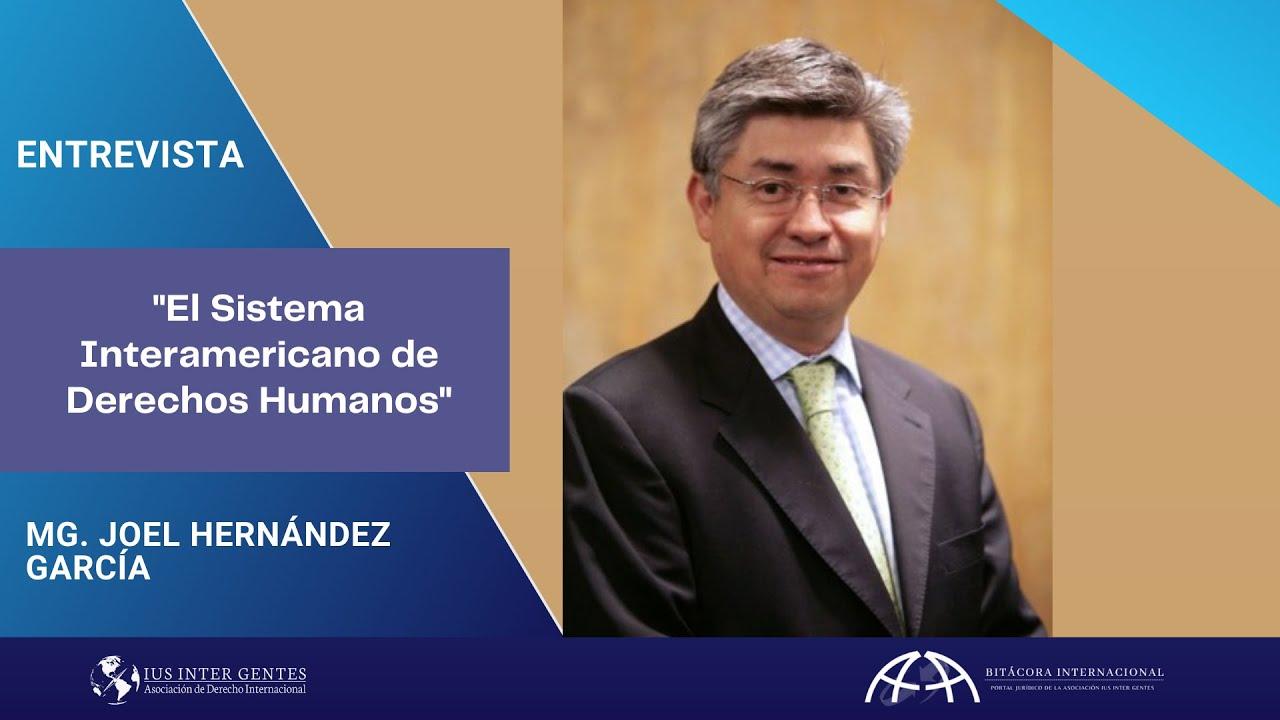 Entrevista al Mag. Joel Hernández García - Sistema Interamericano de Derechos Humanos