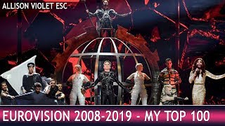 Eurovision 2008-2019 - My Top 100 Songs