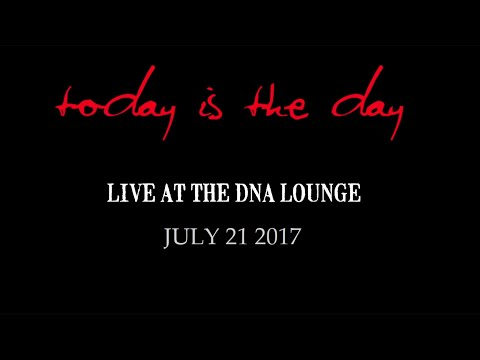 TODAY IS THE DAY - DNA Lounge San Francisco July 21 2017
