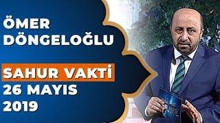 Ömer Döngeloğlu İle Sahur Vakti - 26 Mayıs 2019
