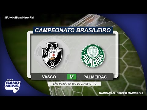 Vasco x Palmeiras - Campeonato Brasileiro