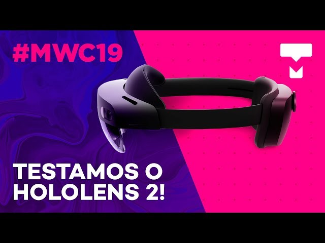 Testamos o HoloLens 2 na MWC 2019! - TecMundo