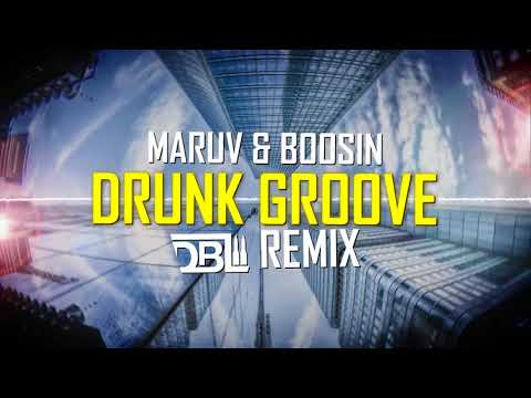 MARUV & BOOSIN - Drunk Groove (DBL Remix)