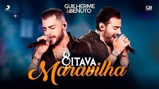 Guilherme e Benuto - Oitava Maravilha (DVD AMANDO, BEBENDO E SOFRENDO)