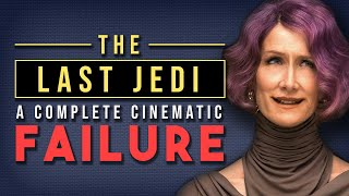 The Last Jedi: A Complete Cinematic Failure