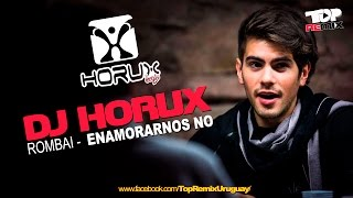 DJ HORUX | ROMBAI | ENAMORARNOS NO (Video Remix)