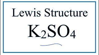 How to Draw the Lewis Dot Structure for K2SO4: Potassium sulfate