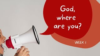 May 23, 2021 - Chris Little - God Where Are You - Week 1