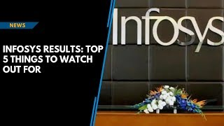 Infosys results: Top five things to watch out for