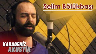Gel Sesume - Selim Bölükbaşı #KaradenizAkustik