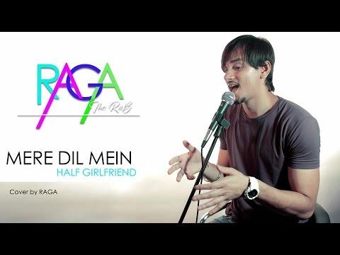 Mere Dil Mein - Half Girlfriend   Rishi Rich   Cover By Raga   Tour Video