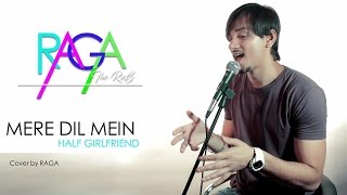 Mere Dil Mein - Half Girlfriend | Rishi Rich | Cover By Raga | Tour Video