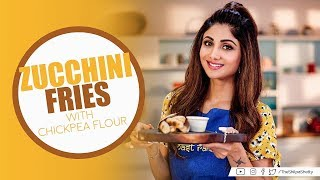 Zucchini Fries with Chickpea Flour | Shilpa Shetty Kundra | Healthy Recipes | The Art of Loving Food