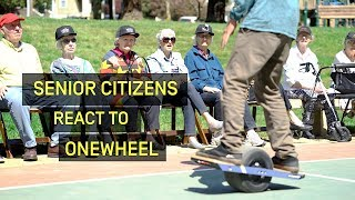 Senior citizens react to Onewheel for the first time (WAIT FOR IT!)