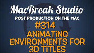 MacBreak Studio: Ep 314 - Animating Environments for 3D Titles