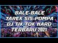 DJ TIK TOK BALE-BALE x TAREK SIS-POMPA HARD TERBARU 2021 !! DJ JUNGLE DUTCH FULL BASS PALING KEJAM !