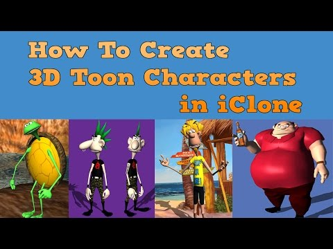 How To Create 3D Toon Characters in iClone ,  a tutorial by Paul Louis