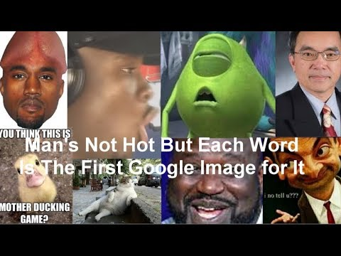 Man's Not Hot But Every Word Is A Google Image