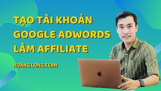 Kiếm tiền với Affiliate Accesstrade bằng QC Adwords || Tạo tài khoản Google Adwords làm Affiliate