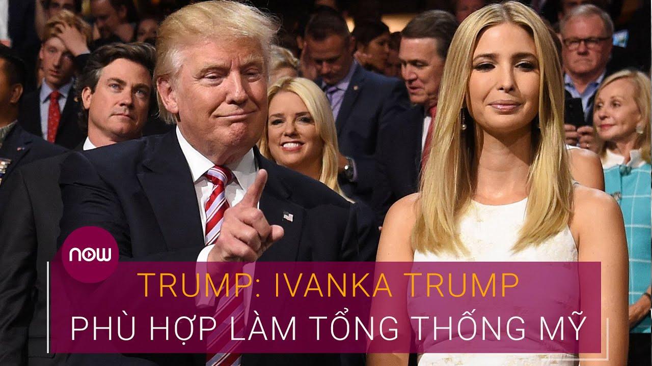 Bầu cử Tổng thống Mỹ 2020: Ông Trump nói gì về con gái Ivanka? | VTC Now