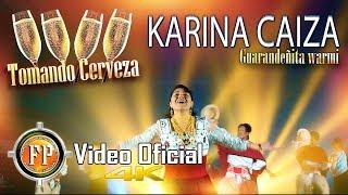 KARINA CAIZA   TOMANDO CERVEZA   VIDEO OFICIAL 4K