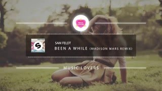 Sam Feldt - Been A While (Madison Mars Remix)