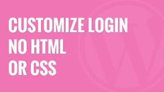 How to Customize WordPress Login Page No HTML or CSS Required