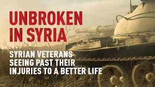Unbroken in Syria. Syrian veterans seeing past their injuries to a better life.