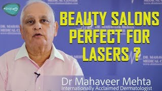 Are Beauty Salons Perfect For Lasers ? #AskYourDoc - Dr Mahaveer Mehta !!