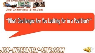 What Challenges are you Looking for in a Position? Interview Question and Answers