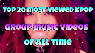 《TOP 20》 MOST VIEWED KPOP GROUP MUSIC VIDEOS OF ALL TIME