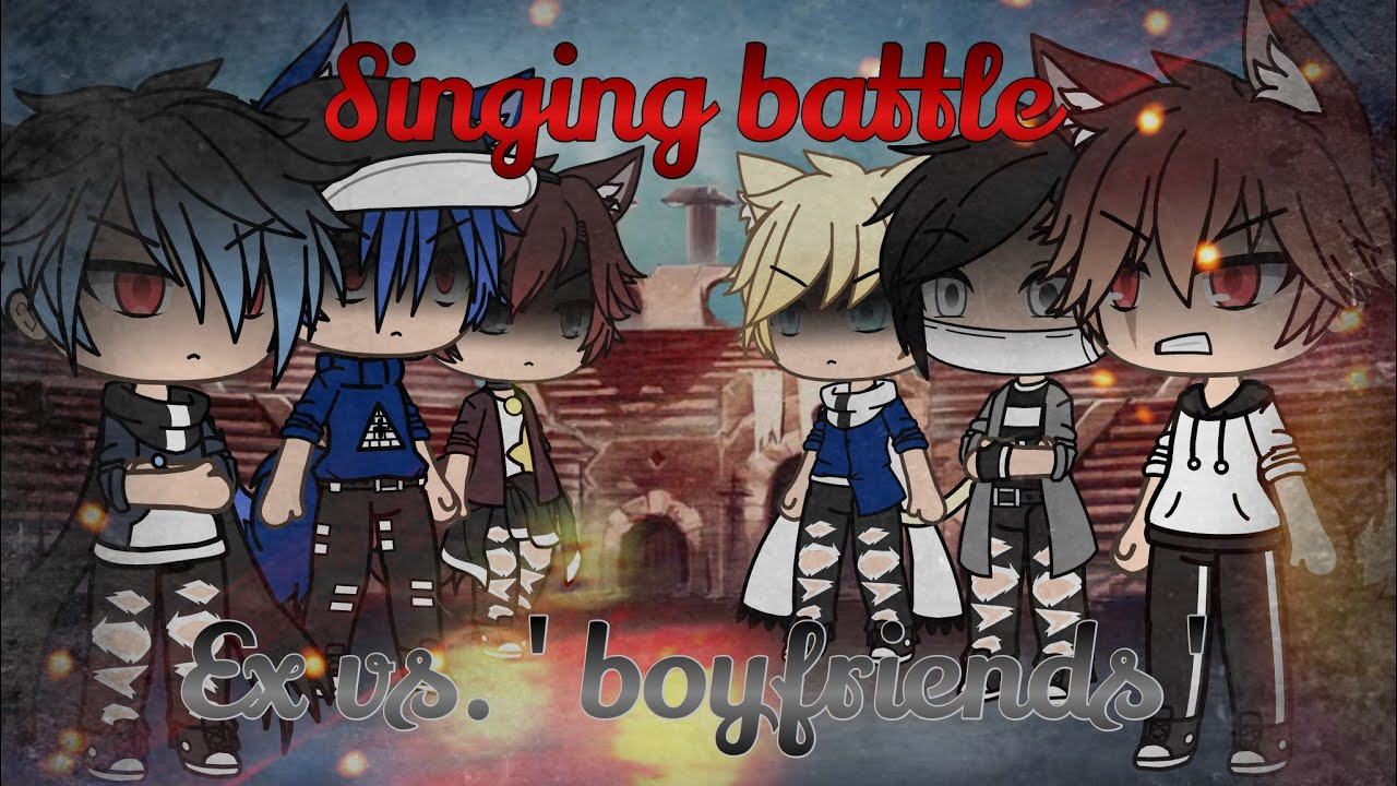 Singing Battle Pt 2 Ex Vs Boyfriends Gacha Life Youtube