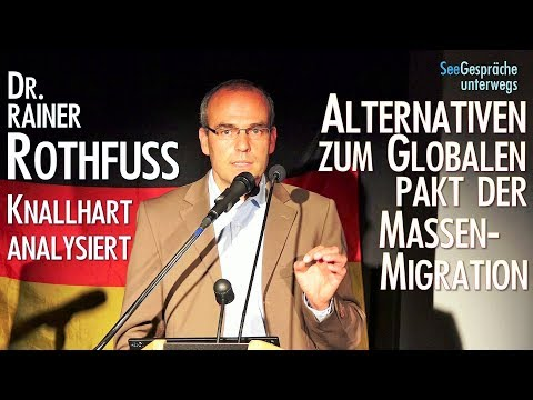 Alternativen zum Globalen Pakt für Massen-Migration - Dr. Rainer Rothfuss