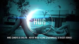 Mike Candys & Evelyn - Never Walk Alone (FastBreakz & B4SSti Remix)