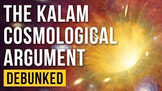 The Kalam Cosmological Argument - Debunked (The First Cause Argument - Refuted)