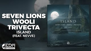 [Lyrics] Seven Lions, Wooli &amp Trivecta - Island (feat. Nevve) [Letra en espanol]