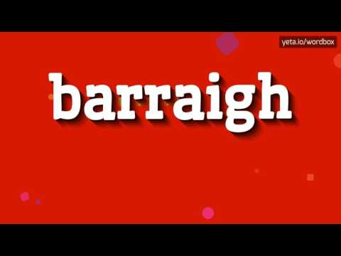 BARRAIGH - HOW TO PRONOUNCE IT!?
