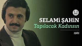 Selami Şahin - Tapılacak Kadınsın (Audio)