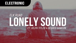 Elk Road Lonely Sound Ft Celph Titled Desiree Dawson