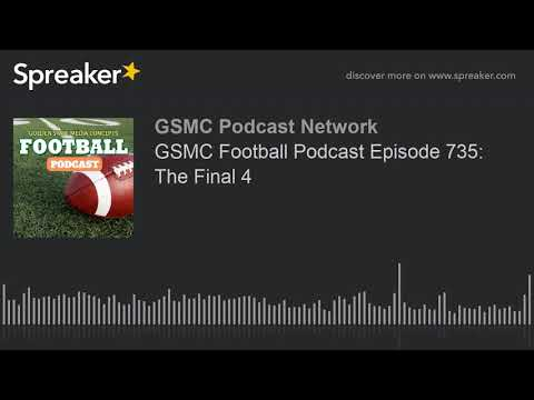 GSMC Football Podcast Episode 735: The Final 4