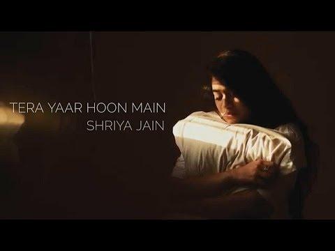 TERA YAAR HOON MAIN - SHRIYA JAIN | AKSHAY AGARWAL