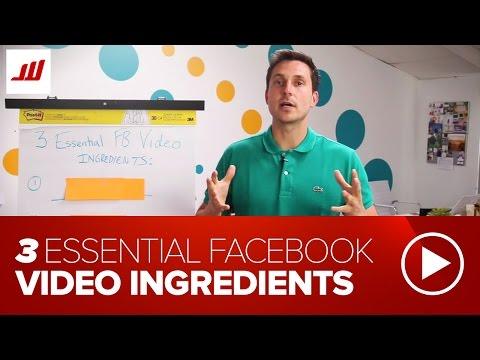 3 Essential Facebook Video Ingredients  (FB Advertising)